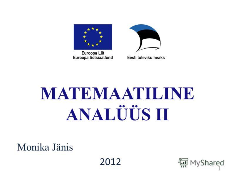 Monika Jänis MATEMAATILINE ANALÜÜS II 1 2012