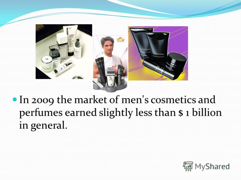 In 2009 the market of men's cosmetics and perfumes earned slightly less than $ 1 billion in general.