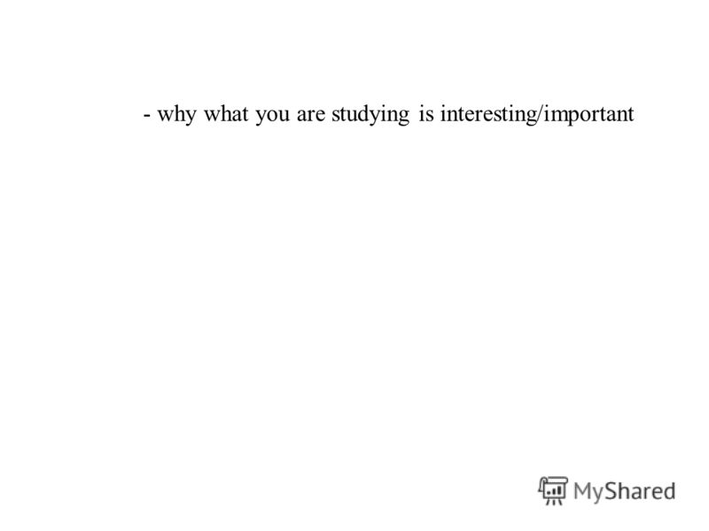 - why what you are studying is interesting/important