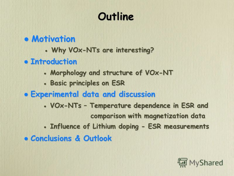 Motivation Why VOx-NTs are interesting? Introduction Morphology and structure of VOx-NT Basic principles on ESR Experimental data and discussion VOx-NTs – Temperature dependence in ESR and comparison with magnetization data Influence of Lithium dopin