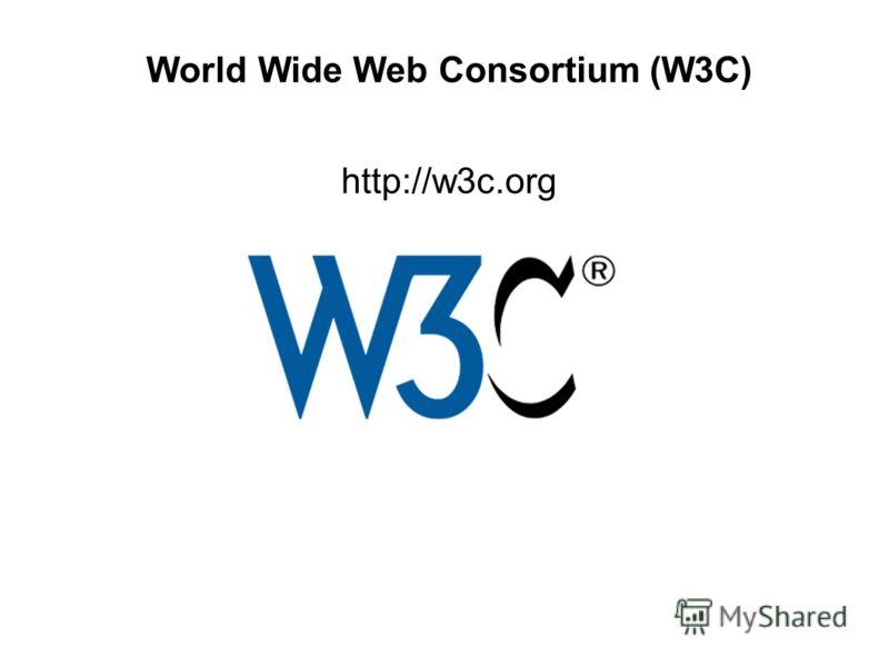 World Wide Web Consortium (W3C) http://w3c.org