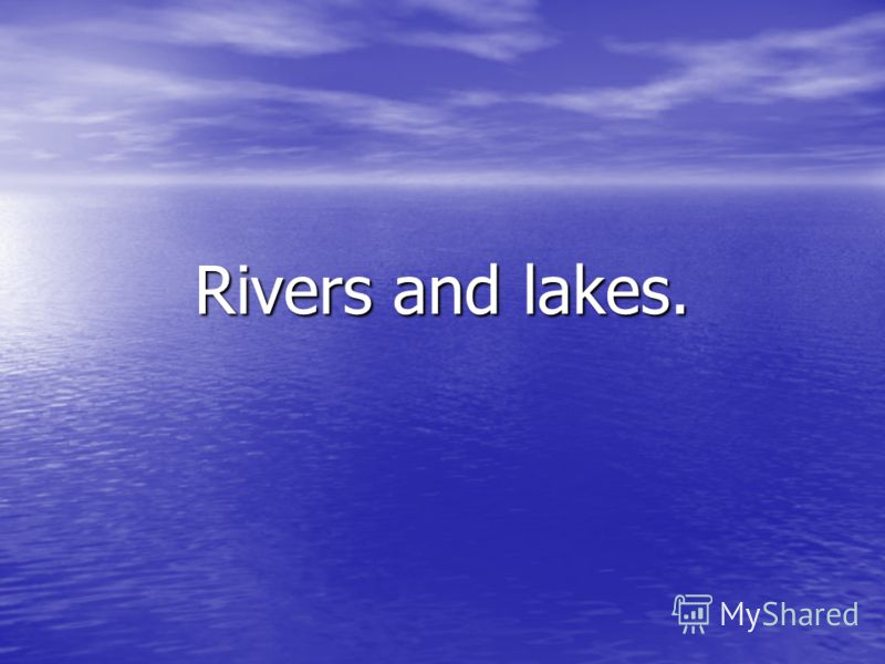 Rivers and lakes.