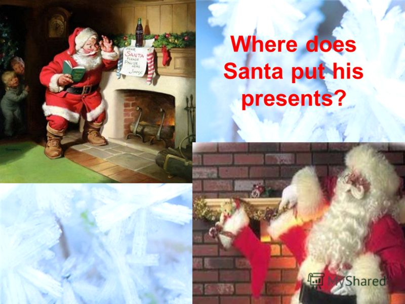 Where does Santa put his presents?