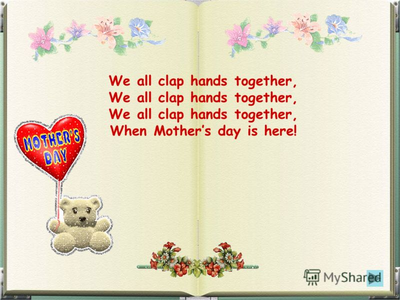 We all clap hands together, We all clap hands together, We all clap hands together, When Mothers day is here!