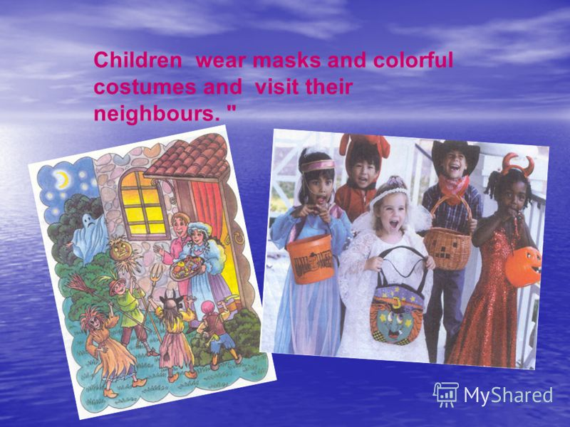 Children wear masks and colorful costumes and visit their neighbours.