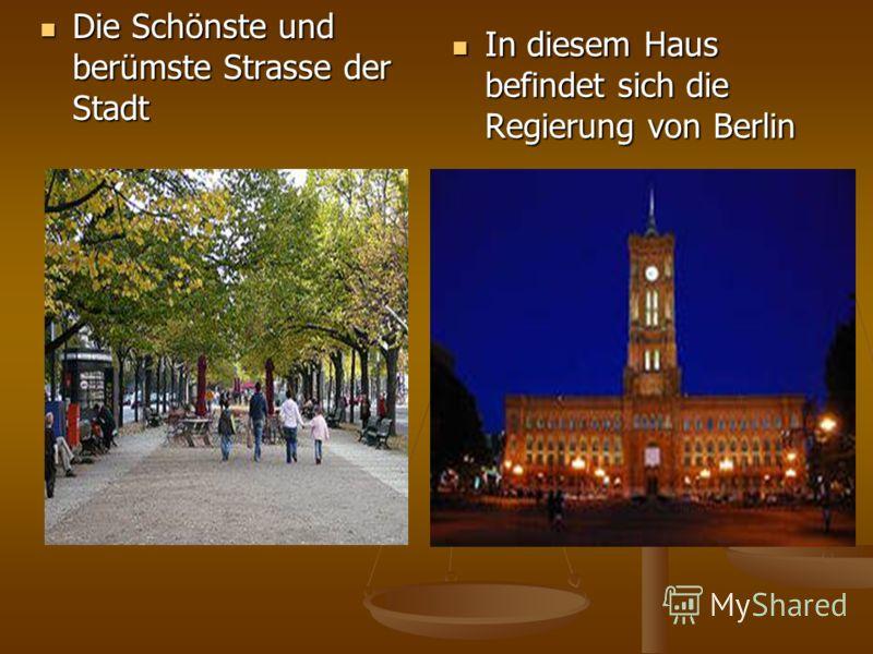 In diesem Haus befindet sich die Regierung von Berlin Die Schönste und berümste Strasse der Stadt Die Schönste und berümste Strasse der Stadt