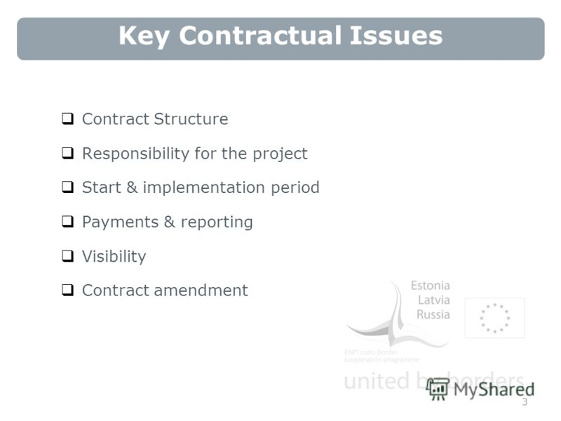 Key Contractual Issues Contract Structure Responsibility for the project Start & implementation period Payments & reporting Visibility Contract amendment 3