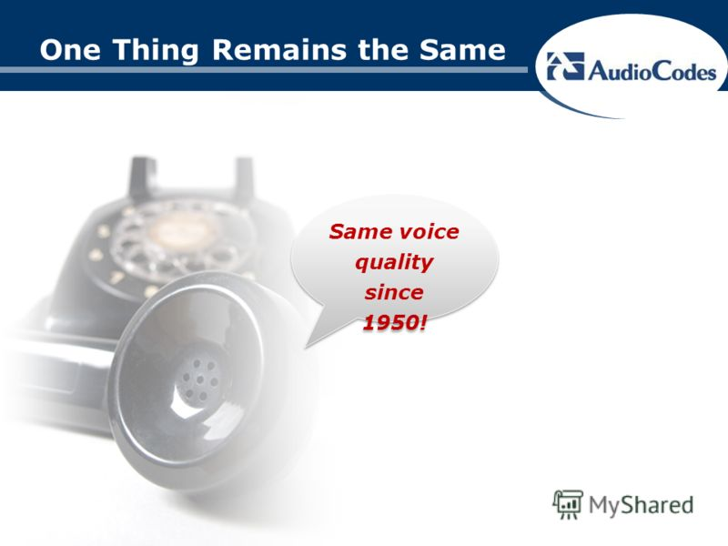 One Thing Remains the Same Same voice quality since 1950!
