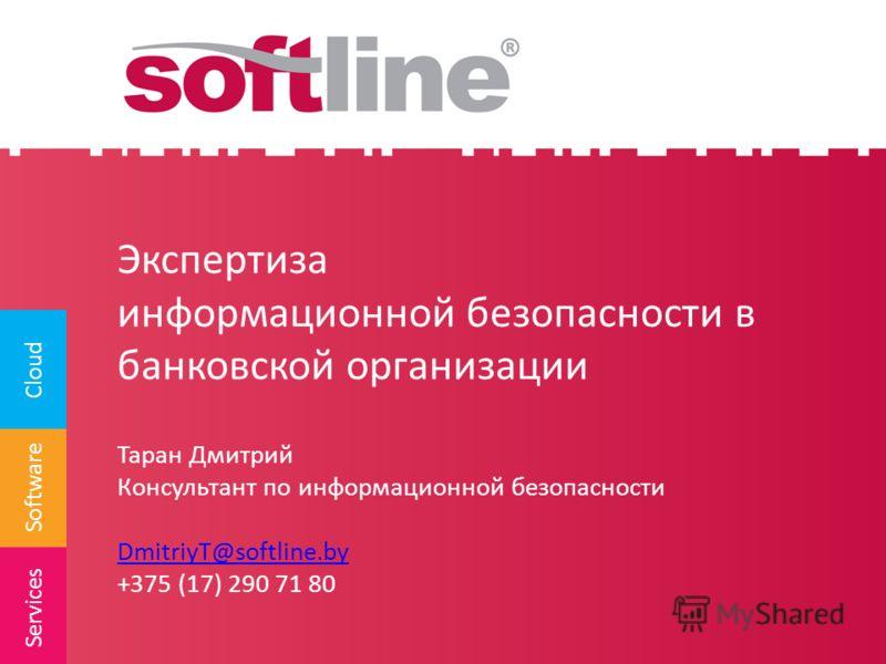 Software Cloud Services Экспертиза информационной безопасности в банковской организации Таран Дмитрий Консультант по информационной безопасности DmitriyT@softline.by +375 (17) 290 71 80