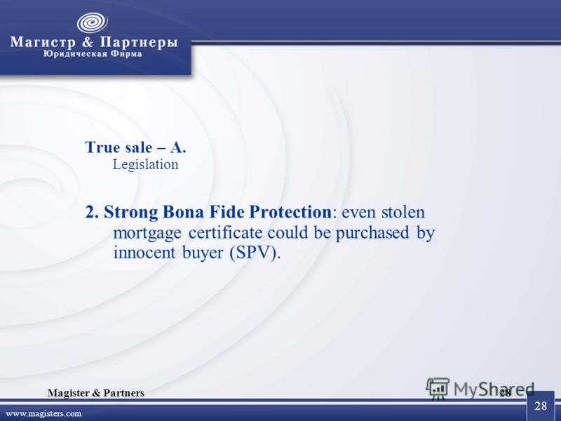 28 www.magisters.com Magister & Partners28 True sale – A. Legislation 2. Strong Bona Fide Protection: even stolen mortgage certificate could be purchased by innocent buyer (SPV).