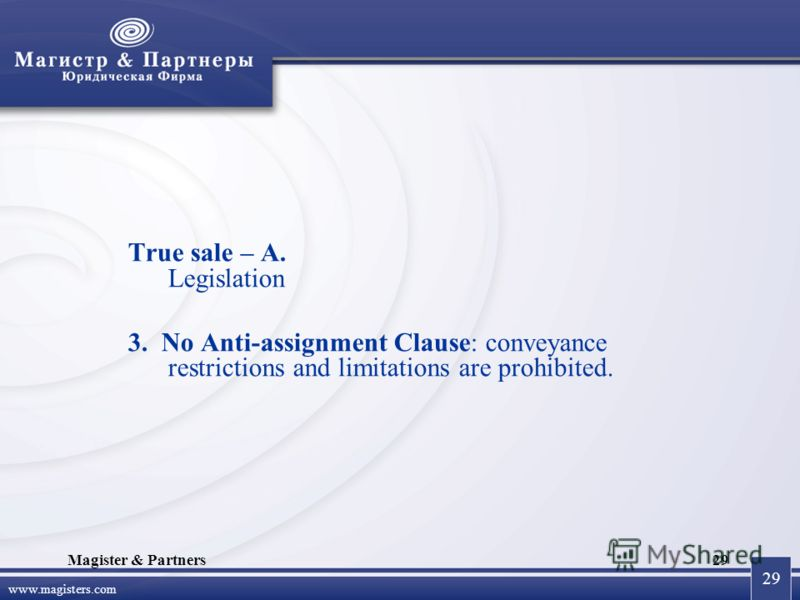 29 www.magisters.com Magister & Partners29 True sale – A. Legislation 3. No Anti-assignment Clause: conveyance restrictions and limitations are prohibited.