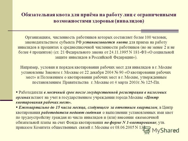 27 Обязательная квота для приёма на работу лиц с ограниченными возможностями здоровья (инвалидов) Организациям, численность работников которых составляет более 100 человек, законодательством субъекта РФ устанавливается квота для приема на работу инва