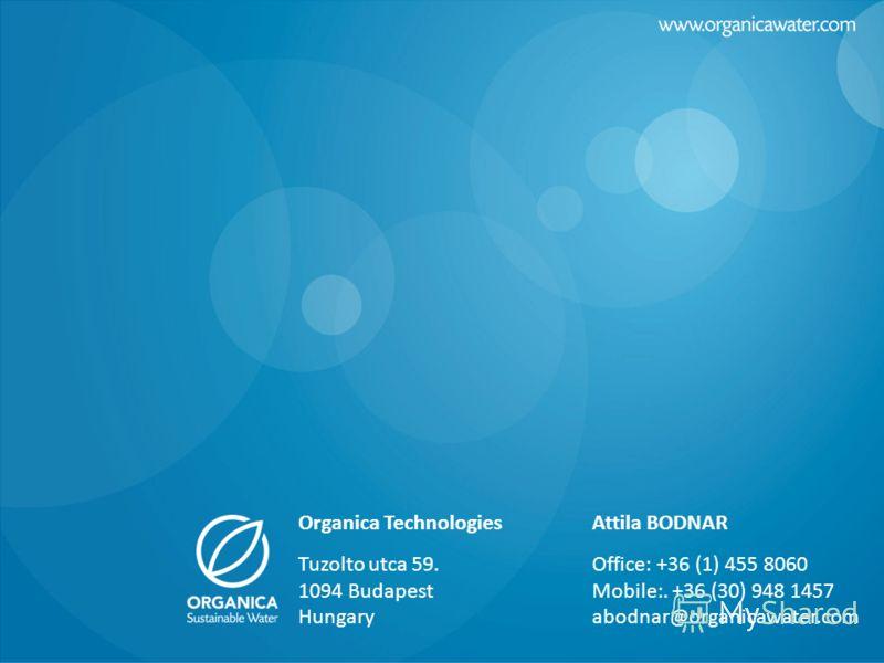 5/5/2011 Organica Technologies Organica Technologies Tuzolto utca 59. 1094 Budapest Hungary Attila BODNAR Office: +36 (1) 455 8060 Mobile:. +36 (30) 948 1457 abodnar@organicawater.com