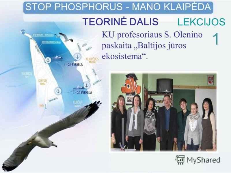 LEKCIJOS KU profesoriaus S. Olenino paskaita Baltijos jūros ekosistema. 1 STOP PHOSPHORUS - MANO KLAIPĖDA TEORINĖ DALIS