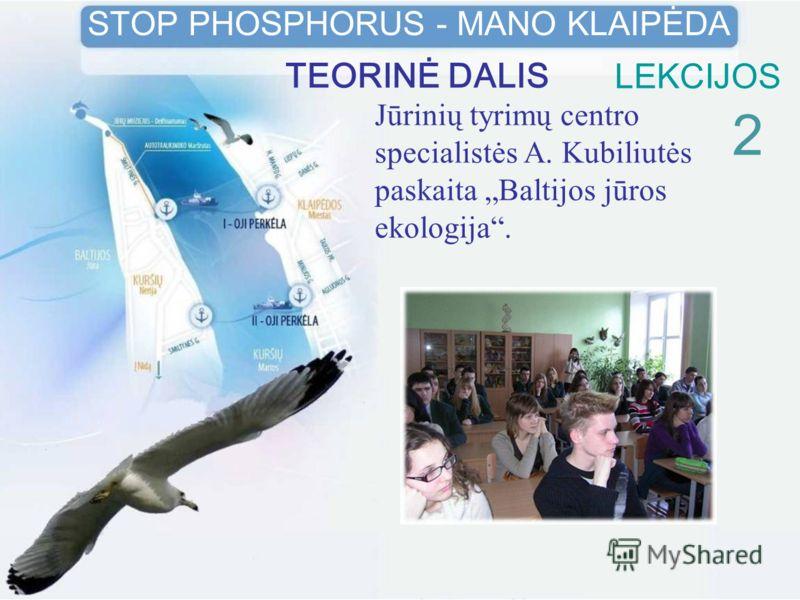 LEKCIJOS 2 STOP PHOSPHORUS - MANO KLAIPĖDA TEORINĖ DALIS Jūrinių tyrimų centro specialistės A. Kubiliutės paskaita Baltijos jūros ekologija.