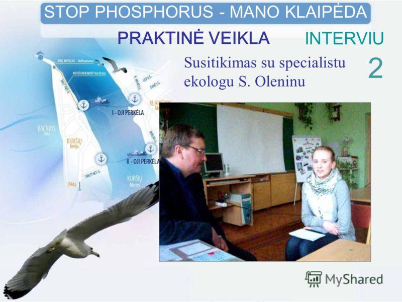 Susitikimas su specialistu ekologu S. Oleninu 2 STOP PHOSPHORUS - MANO KLAIPĖDA PRAKTINĖ VEIKLA