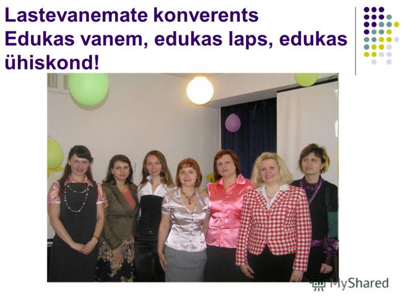 Lastevanemate konverents Edukas vanem, edukas laps, edukas ühiskond!