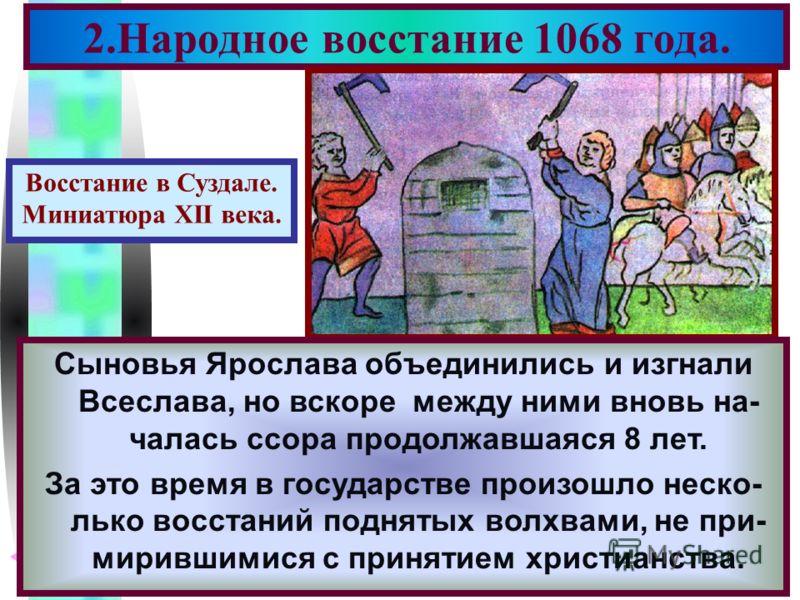 Меню В 1054 г.Ярослав умер.Его сыновья-Изяслав, Святослав,Всеволод начали усобицу. В 1068 г.на Киев обрушились половцы.Яросла- вичи спрятались в своих крепостях и киев- ляне восстали против Изяслава,не давшего им оружия.Его враг-Всеслав стал князем.