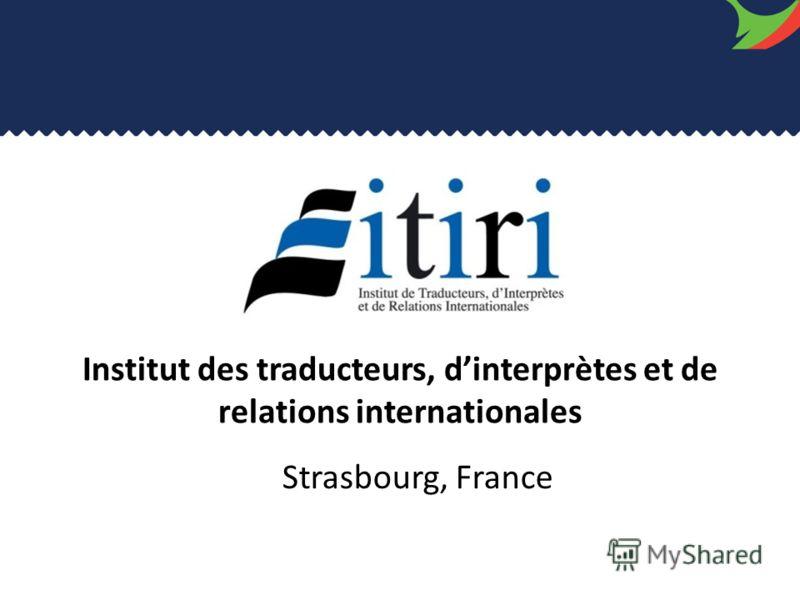 Institut des traducteurs, dinterprètes et de relations internationales Strasbourg, France