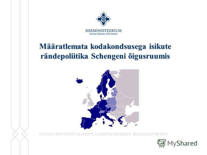 Määratlemata kodakondsusega isikute rändepoliitika Schengeni õigusruumis 11.01.2007