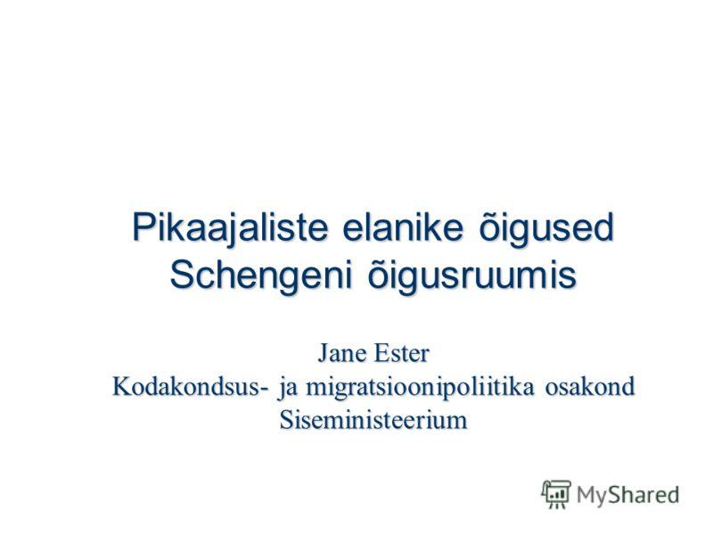 Pikaajaliste elanike õigused Schengeni õigusruumis Jane Ester Kodakondsus- ja migratsioonipoliitika osakond Siseministeerium