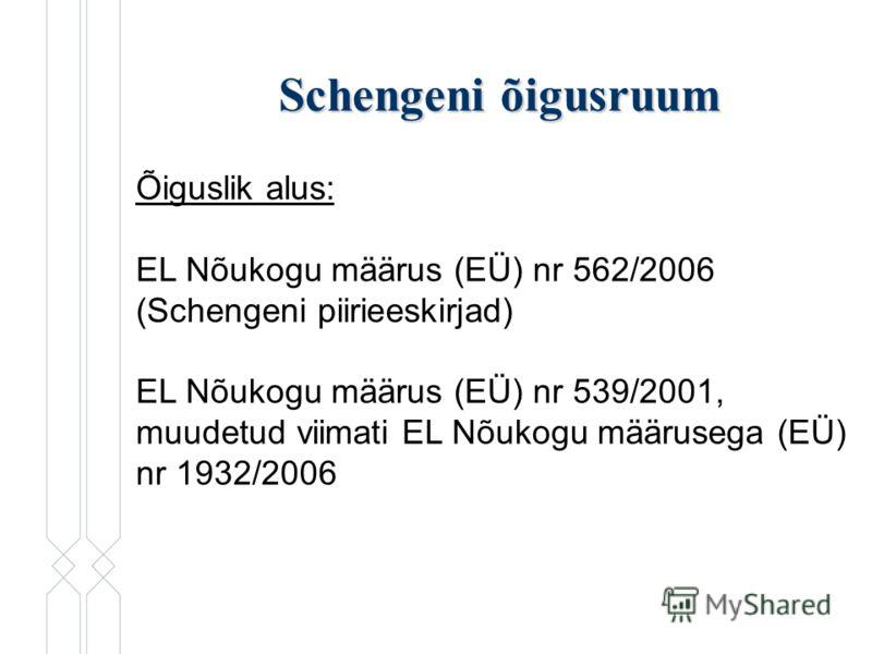 Schengeni õigusruum Õiguslik alus: EL Nõukogu määrus (EÜ) nr 562/2006 (Schengeni piirieeskirjad) EL Nõukogu määrus (EÜ) nr 539/2001, muudetud viimati EL Nõukogu määrusega (EÜ) nr 1932/2006