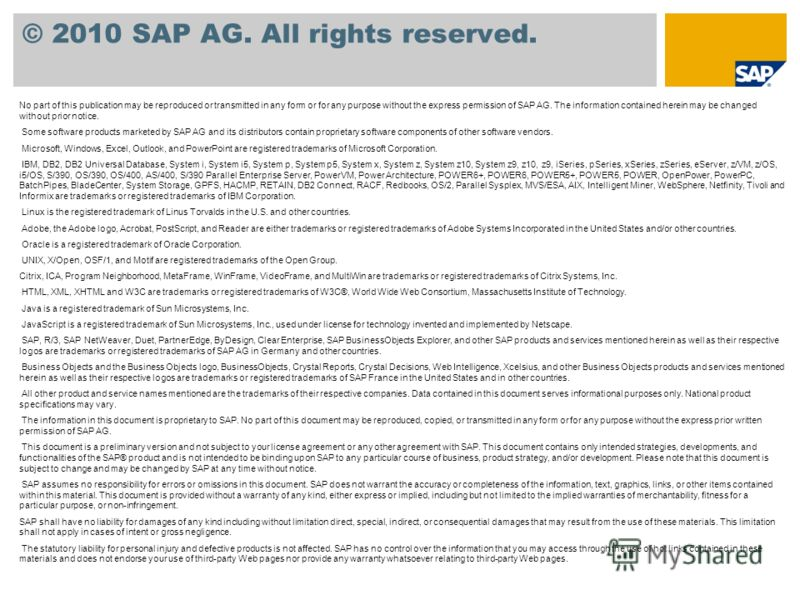 © 2010 SAP AG. All rights reserved. No part of this publication may be reproduced or transmitted in any form or for any purpose without the express permission of SAP AG. The information contained herein may be changed without prior notice. Some softw