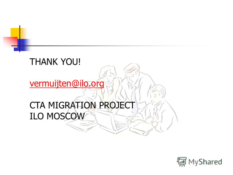 THANK YOU! vermuijten@ilo.org CTA MIGRATION PROJECT ILO MOSCOW