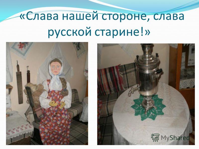 «Слава нашей стороне, слава русской старине!»