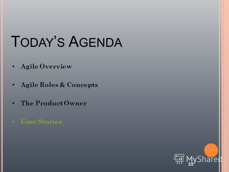 T ODAY S A GENDA 22 Agile Overview Agile Roles & Concepts The Product Owner User Stories