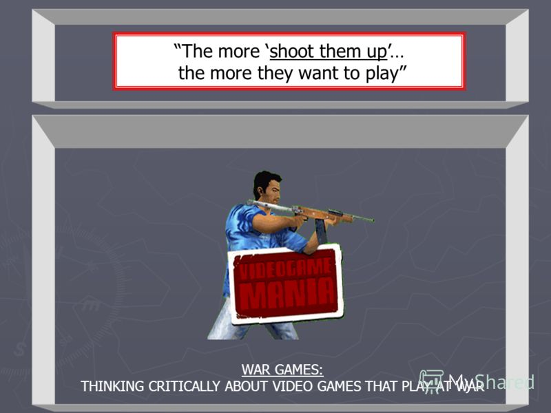 The more shoot them up… the more they want to play WAR GAMES: THINKING CRITICALLY ABOUT VIDEO GAMES THAT PLAY AT WAR