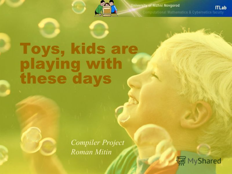 Toys, kids are playing with these days Compiler Project Roman Mitin