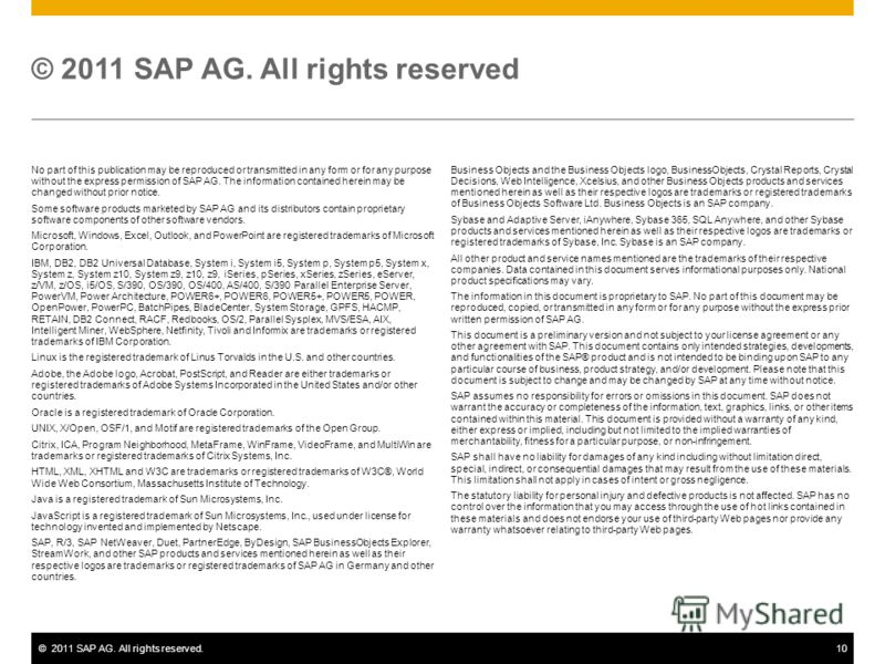 ©2011 SAP AG. All rights reserved.10 No part of this publication may be reproduced or transmitted in any form or for any purpose without the express permission of SAP AG. The information contained herein may be changed without prior notice. Some soft