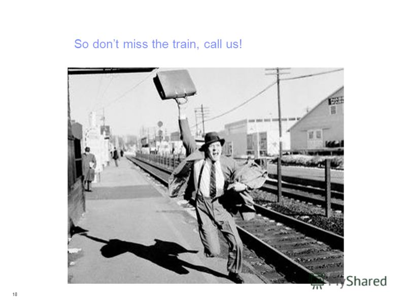 IBM Confidential 18 So dont miss the train, call us!