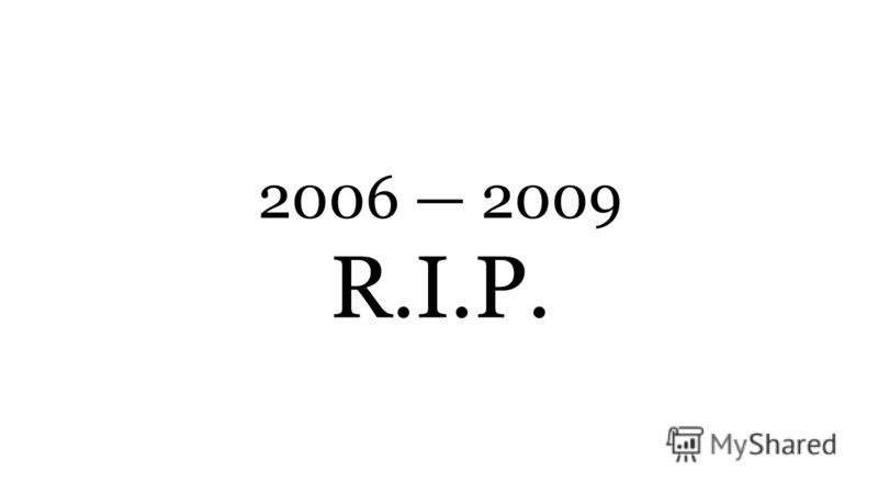 2006 2009 R.I.P.