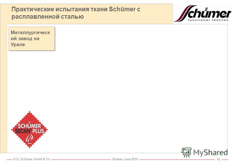 © G. Schümer GmbH & Co Moskau June 2010 15 Испытание с расплавленным металлом по ISO 11612 Процедура испытаний с алюминием