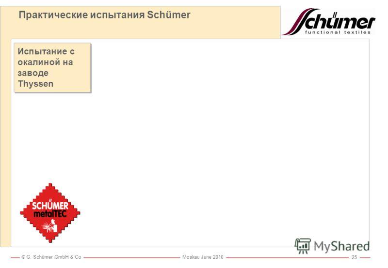 © G. Schümer GmbH & Co Moskau June 2010 24 Практические испытания Schümer в условиях сварки Испытания на заводе Fabricom