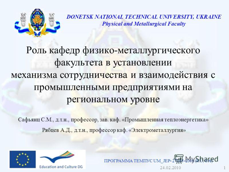 DONETSK NATIONAL TECHNICAL UNIVERSITY, UKRAINE Physical and Metallurgical Faculty Роль кафедр физико-металлургического факультета в установлении механизма сотрудничества и взаимодействия с промышленными предприятиями на региональном уровне ПРОГРАММА