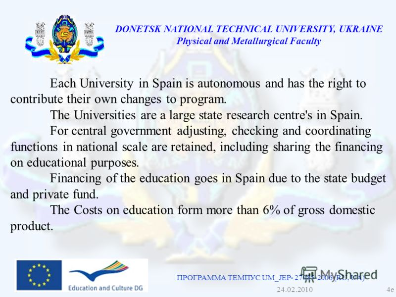 DONETSK NATIONAL TECHNICAL UNIVERSITY, UKRAINE Physical and Metallurgical Faculty Each University in Spain is autonomous and has the right to contribute their own changes to program. The Universities are a large state research centre's in Spain. For