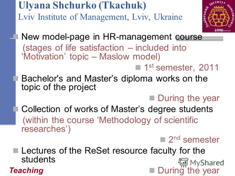 New model-page in HR-management course (stages of life satisfaction – included into Motivation topic – Maslow model) 1 st semester, 2011 Bachelor's and Masters diploma works on the topic of the project During the year Collection of works of Masters d