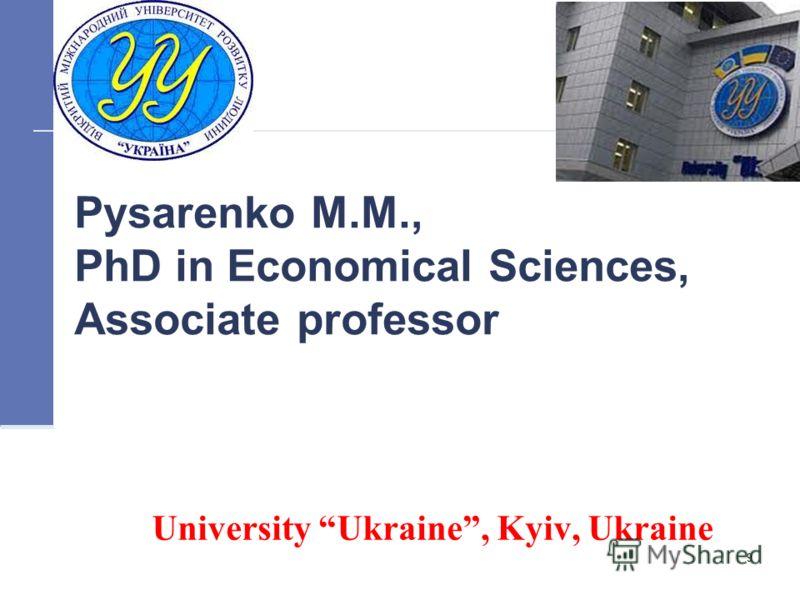 9 Pysarenko M.M., PhD in Economical Sciences, Associate professor University Ukraine, Kyiv, Ukraine