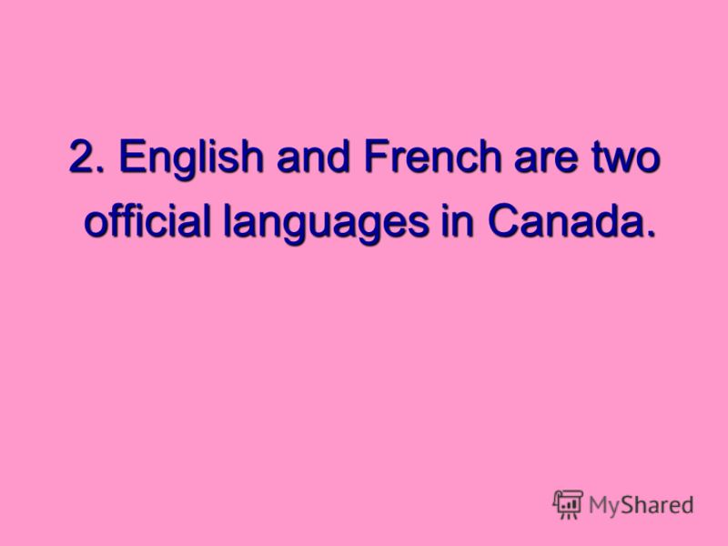 2. English and French are two official languages in Canada. official languages in Canada.