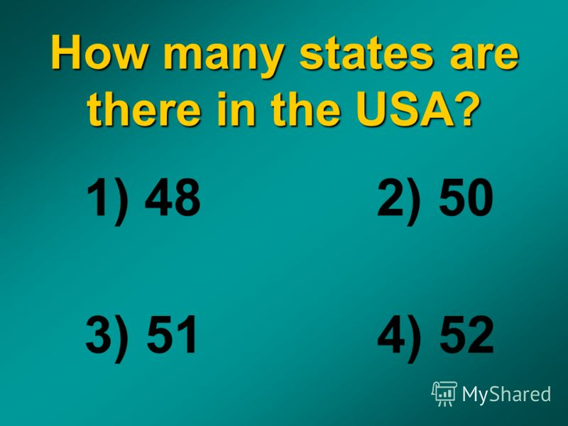 How many states are there in the USA? 1) 48 2) 50 3) 51 4) 52