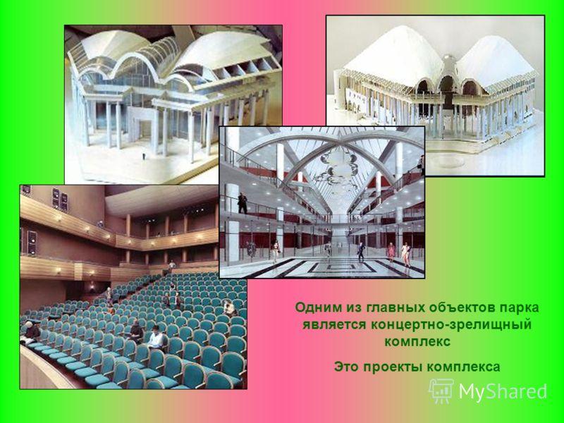 Одним из главных объектов парка является концертно-зрелищный комплекс Это проекты комплекса