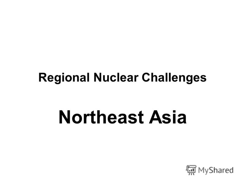 Regional Nuclear Challenges Northeast Asia