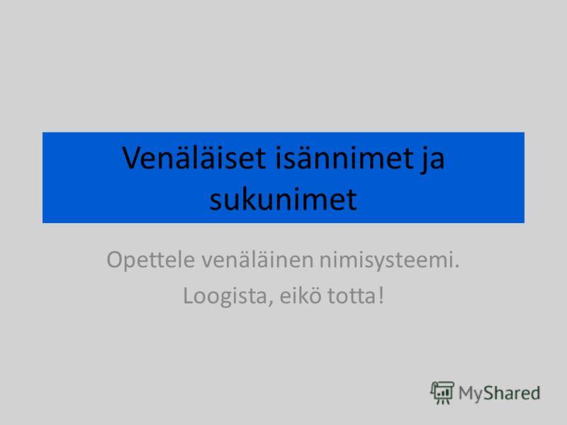 Venäläiset isännimet ja sukunimet Opettele venäläinen nimisysteemi. Loogista, eikö totta!
