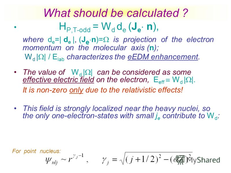 H P,T-odd = W d d e (J e n), where d e =| d e |, (J e n)= is projection of the electron momentum on the molecular axis (n); W d | | / E lab characterizes the eEDM enhancement. The value of W d | | can be considered as some effective electric field on