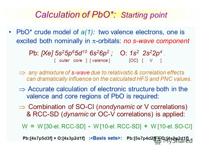 Calculation of PbO*: Starting point PbO* crude model of a(1): two valence electrons, one is excited both nominally in -orbitals: no s-wave component Pb: [Xe] 5s 2 5p 6 5d 10 6s 2 6p 2 ; O: 1s 2 2s 2 2p 4. [ outer core ] [ valence ] [OC] [ V ] any adm