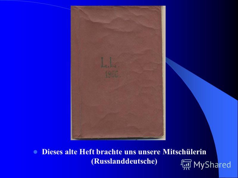 Dieses alte Heft brachte uns unsere Mitschülerin (Russlanddeutsche)