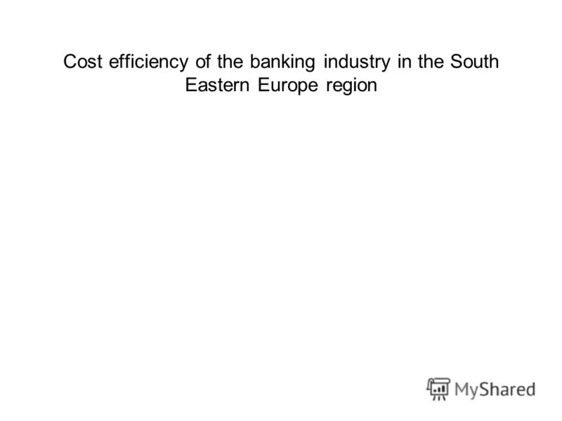 Cost efficiency of the banking industry in the South Eastern Europe region